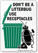 Don't be a Litterbug Use Receptacles Sign