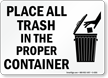 Place All Trash In Proper Container Sign