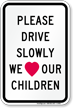 Please Drive Slowly Love Sign Our Children Sign